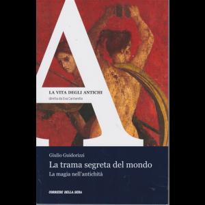 La vita degli antichi - La trama segreta del mondo - La magia nell'antichità - di Giulio Guidorizzi - n. 21 - settimanale