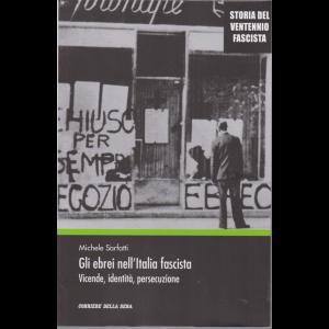 Storia del ventennio fascista - Gli ebrei nell'Italia fascista - Vicende, identità, persecuzione - di Michele Sarfatti - n. 17 - settimanale -
