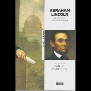 Ritratti di Storia - Abramo Lincoln - Le radici della potenza americana raccontato da Daniele Fiorentino - n. 21 -