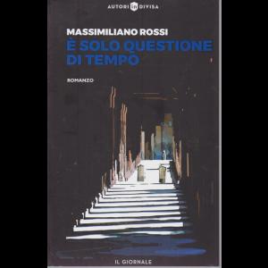 Autori in divisa - E' solo questione di tempo - di Massimiliano Rossi - Romanzo