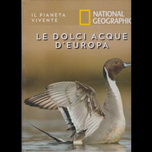 Il Pianeta Vivente - National Geographic - Le dolci acque d'Europa - n. 44 - 25/8/2020 - settimanale - copertina rigida