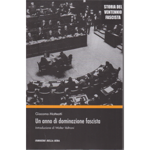 Storia del ventennio fascista - Un anno di dominazione fascista - di Giacomo Matteotti - n. 19 - settimanale