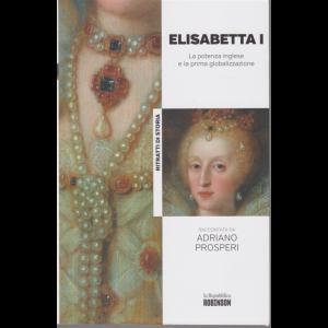 Ritratti di Storia - Elisabetta I - La potenza inglese e la prima globalizzazione raccontata da Adriano Prosperi - n. 23 -