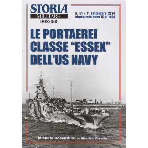 Storia Militare Dossier - Le portaerei classe Essex dell'us navy - n. 51 - 1° settembre 2020 - bimestrale