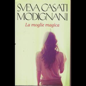 Sveva Casati Modignani - La moglie magica - n. 6 - settimanale -