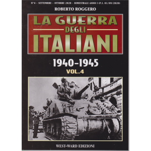 La Guerra degli italiani - 1940-1945 -di Roberto Roggero -  vol. 4 - settembre - ottobre 2020 - bimestrale