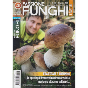 Passione Funghi e tartufi - n. 107 - settembre 2020 - mensile