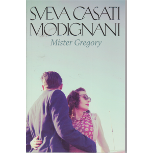 Sveva Casati Modignani - Mister Gregory - n. 7 - settimanale -