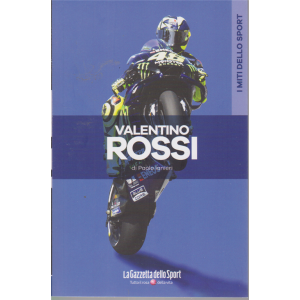 I miti dello sport - Valentino Rossi - di Paolo Ianieri - n. 8 - settimanale