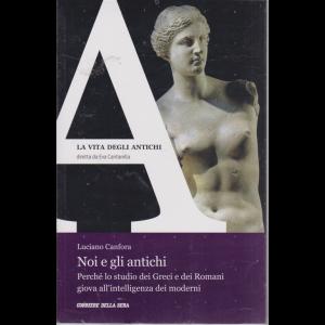 La Vita degli antichi - Noi e gli antichi. di Luciano Canfora - n. 25 - settimanale