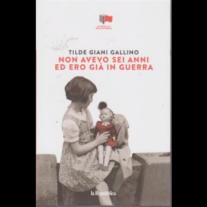 Storie di resistenza - Non avevo sei anni ed ero già in guerra - di Tilde Giani Gallino - n. 22 - settimanale