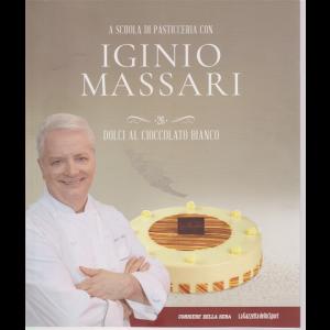 A scuola di pasticceria con Iginio Massari - n. 26 - Dolci al cioccolato bianco - settimanale -