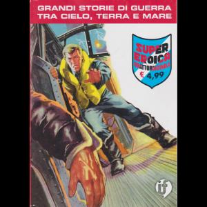 Collana Grandi Storie - n. 91 - Super eroica - Grandi storia di guerra tra cielo, terra e mare - quattordicinale - 17 settembre 2020 -