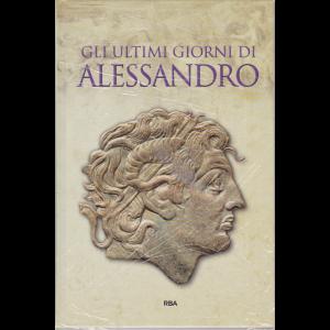 Gli episodi decisivi - Grecia e Roma - Gli ultimi giorni di Alessandro - n. 46 - settimanale - 18/9/2020 - copertina rigida