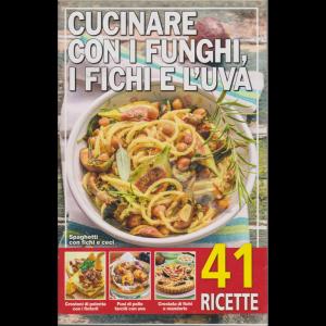 Cucinare con i funghi, i fichi e l'uva - n. 38/2020 - 15/9/2020 - 41 ricette