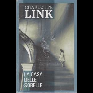 Charlotte Link - La casa delle sorelle - n. 1 - settimanale -