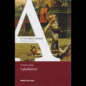 La Vita degli antichi - I gladiatori - di Christian Mann - n. 27 - settimanale -