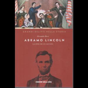 Grandi delitti nella storia - Abramo Lincoln - La fine di un giusto - di Alessandro Bossi - n. 6 - settimanale -