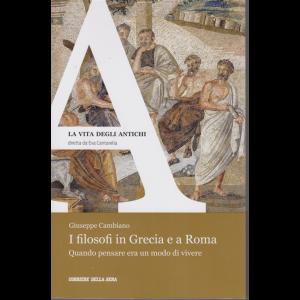 La vita degli antichi - I filosofi in Grecia e a Roma - di Giuseppe Cambiano - n. 28 - settimanale -