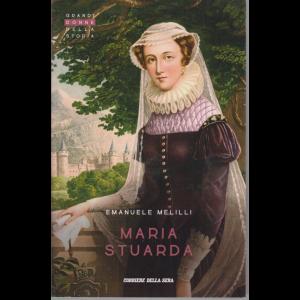 Grandi donne della storia - Maria Stuarda - Emanuele Melilli - n. 15 - settimanale -