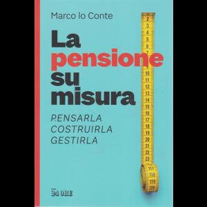 La pensione su misura - Pensarla , costruirla, gestirla - di Marco Lo Conte - n. 2/2020 - mensile -