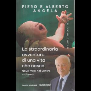 Pero e Alberto Angela - La straordinaria avventura di una vita che nasce - Nove mesi nel ventre materno - n. 11 - settimanale -