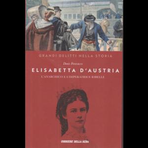 I grandi delitti nella storia - Elisabetta d'Austria - di Denis Forasacco - n. 11 - settimanale -