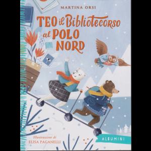 Albumini -  Teo Il Bibliotecorso al Polo Nord - di Martina Orsi - n. 38 - settimanale - copertina rigida