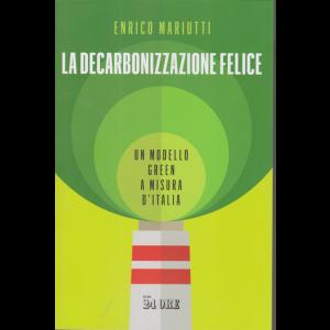 La decarbonizzazione felice -Un modello green a misura d'Italia -  di Enrico Mariutti -- n. 4/2020 -