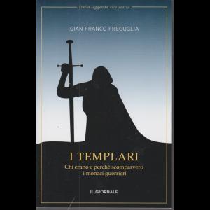 Dalla leggenda alla storia - di Gian Franco Freguglia - I Templari - Chi erano e perchè scomparvero i monaci guerrieri - 144 pagine