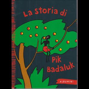 Albumini -  La storia di Pik Badaluk - n. 19 - settimanale - copertina rigida