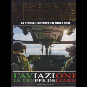 L'esercito Italiano - La storia illustrata dal 1861 a oggi - L'aviazione le truppe dell'aria - n. 10 - mensile - 5/11/2020 -