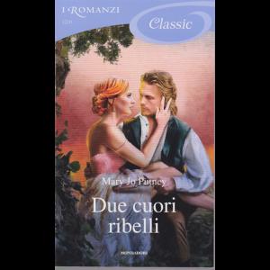 I Romanzi Classic - Due cuori ribelli - Mary Jo Putney - n. 1210 - 7/11/2020 - ogni venti giorni