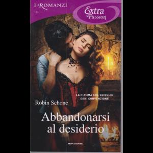 I Romanzi Extra Passion - Abbandonarsi al desiderio - Robin Schone- n. 119 - mensile novembre 2020