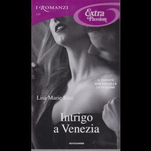 I Romanzi Extra Passion - Intrigo a Venezia - Lisa Marie Rice - n. 120 - mensile - dicembre 2020
