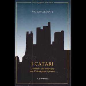 Dalla leggenda alla storia - I catari -Gli eretici che volevano una Chiesa pura e povera -  Angelo Clemente -