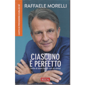 Riza Psicosomatica - Raffaele Morelli - Ciascuno è perfetto - L'arte di stare bene con se stessi - n. 478 - dicembre 2020 -