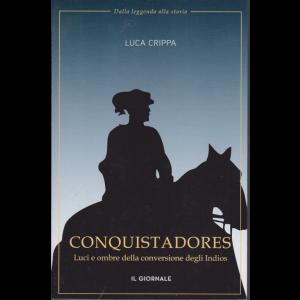 Dalla leggenda alla storia - Conquistadores - Luci e ombre della conversione degli Indios - di Luca Crippa -