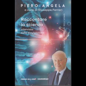 Piero Angela a cura di Giuseppe Ferrari - Raccontare la scienza - Intervista sulla divulgazione - n. 16 - settimanale - 100 pagine