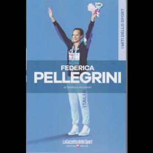 I miti dello sport - Federica Pellegrini - di Stefano Arcobelli - n. 20 - settimanale - 133 pagine