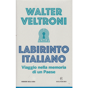 Idee Solferino - Labirinto Italiano - Walter Veltroni - Viaggio nella memoria di un Paese - bimestrale - 246 pagine - copertina rigida