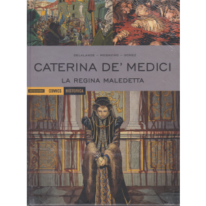 Historica - Caterina De' Medici - La regina maledetta - n. 98 - dicembre 2020 - mensile