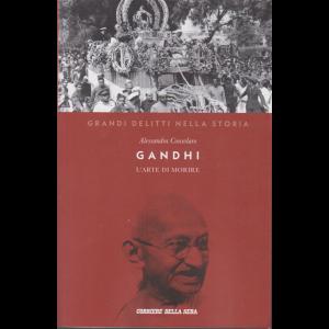 Grandi delitti nella storia - Gandhi - L'arte di morire - Alessandra Consolaro - n. 16 - settimanale - 155 pagine