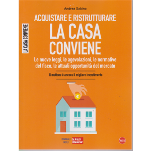 Le guide di le leggi illustrate - Acquistare e ristrutturare la casa conviene - di Andrea Sabino - n. 8 - bimestrale - maggio - giugno 2019