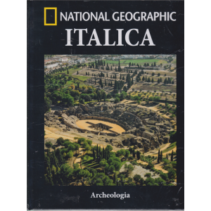 National Geographic - Italica - Archeologia - n. 57 - quindicinale - 19/2/2019 -