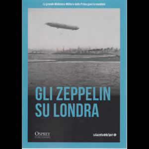 La grande biblioteca militare della prima guerra mondiale - Gli zeppelin su Londra n. 28 - settimanale -