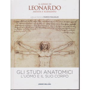Il Genio Di Leonardo  artista e scienziato - Gli Studi Anatomici l'uomo e il suo corpo - n. 3 - settimanale - copertina rigida
