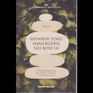 Mindfulness - & Meditazione - Qing Li - Shinrin - Yoku immergersi nei boschi - n. 16 - settimanale -