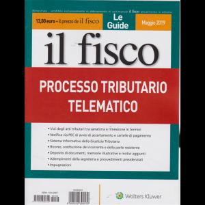 Le Guide Il Fisco  - maggio 2019 - Processo tributario telematico - bimestrale -