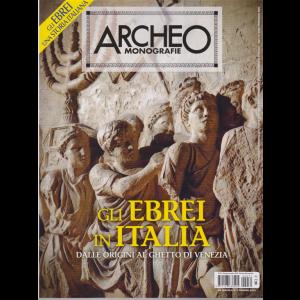 Archeo Monografie - Gli ebrei in Italia - n. 31 - giugno - luglio 2019 - bimestrale -